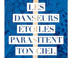 <b><i>Les danseurs étoiles parasitent ton ciel</i></b><br/> Jolène Ruest<br/> XYZ<br/> 288 pages<br/> 2020