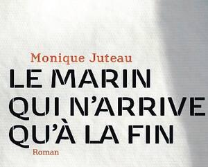 <strong><em>Le marin qui n'arrive qu'à la fin</em><br>Monique Juteau</strong><br>Hamac<br>200 pages