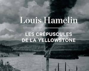 <strong><em>Les crépuscules de la Yellowstone</em><br>Louis Hamelin</strong><br>Boréal,<br> 376 pages