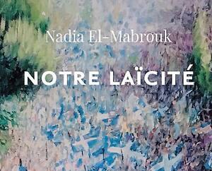 <b><i>Notre laïcité</i></b><br> Nadia El-Mabrouk, Éd. Dialogue Nord-Sud