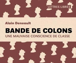 <strong><em>Bande de colons/Une mauvaise conscience de classe</em></strong><br>Alain Deneault<br>Lux Éditeur