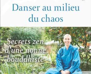 <b><i>Danser au milieu du chaos</i></b><br> <b><i>Secrets zen d'une nonne bouddhiste</i></b><br> Kankyo Tannier<br> Les Éditions Flammarion<br> 290 pages