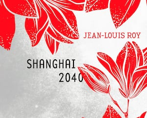 <b><i>Shanghai 2040</i></b><br> Jean-Louis Roy<br> Libre Expression<br> 248 pages