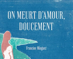 <b><i>On meurt d'amour, doucement</i></b><br> Francine Minguez<br> L'instant même<br> 122 pages