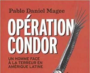<b><i>Opération Condor/Un homme face à la terreur en Amérique latine</i></b><br> Pablo Daniel Magee<br> Éditions Saint-Simon