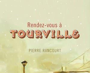 <strong><em>Rendez-vous à Tourville</em><br>Pierre Rancourt</strong><br>VLB éditeur<br>248 pages