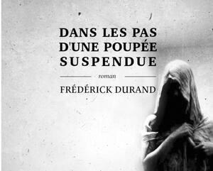 <strong><em>Dans les pas d'une poupée suspendue</em><br>Frédérick Durand</strong><br>Tête première<br>272 pages