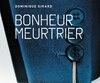 <i>Bonheur meurtrier</i></br> Dominique Girard</br> Fides, 236 pages
