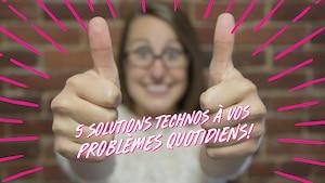 5 solutions technos à vos problèmes quotidiens