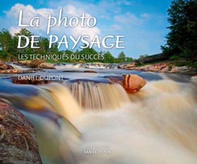 La photo de paysage, les techniques du succès de Daniel Dupont