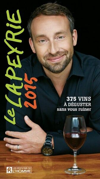 Le guide du vin, Le Lapeyrie 2015: 375 vins à déguster sans se ruiner.