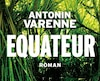 <i>Équateur</i></br> Antonin Varenne</br> Aux Éditions Albin Michel, 452 pages