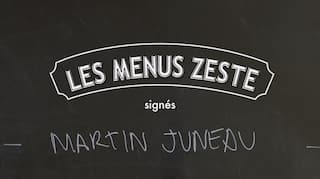 Les menus Zeste signés Martin Juneau